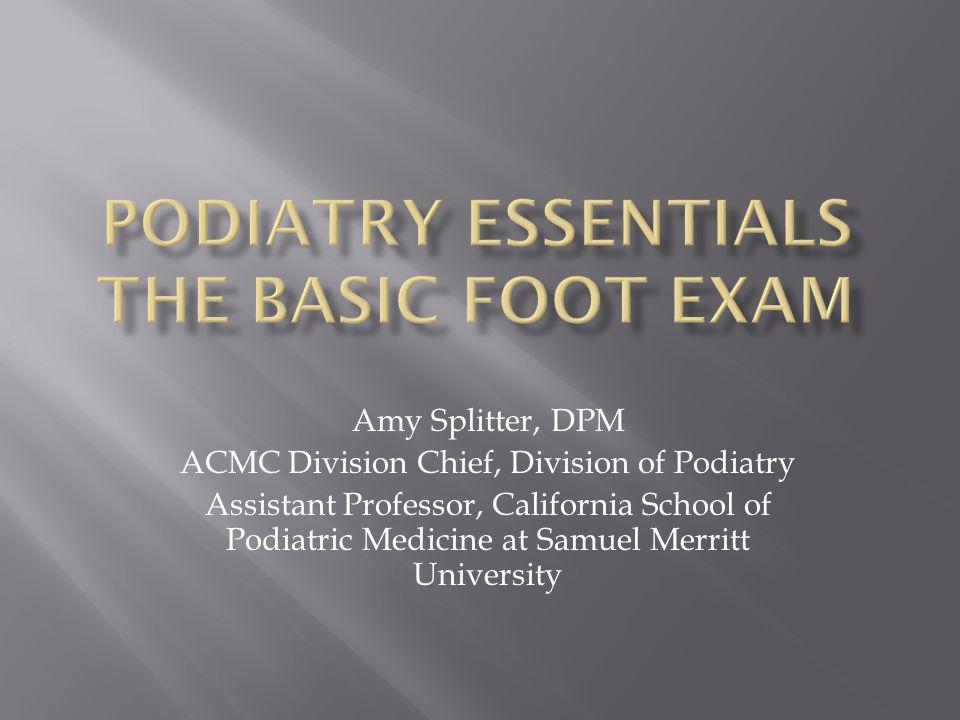 Amy Splitter, DPM ACMC Division Chief, Division of Podiatry Assistant Professor, California School of Podiatric Medicine at Samuel Merritt University