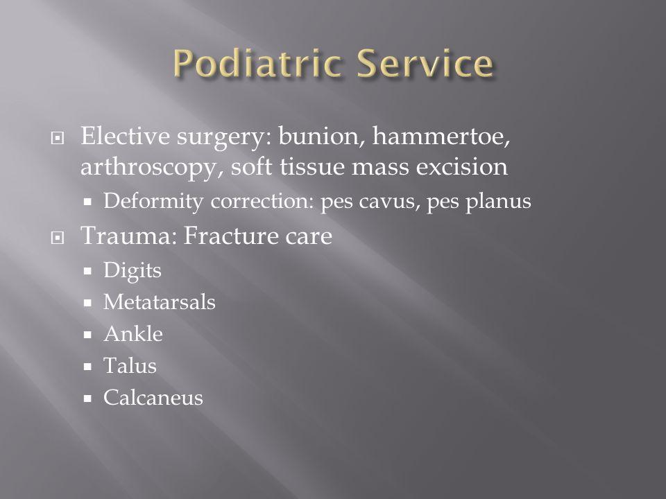 Elective surgery: bunion, hammertoe, arthroscopy, soft tissue mass excision Deformity correction: pes cavus, pes planus Trauma: Fracture care Digits M