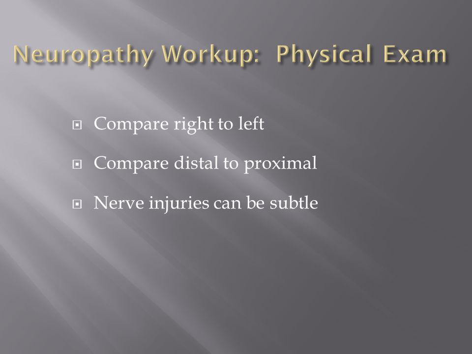 Compare right to left Compare distal to proximal Nerve injuries can be subtle