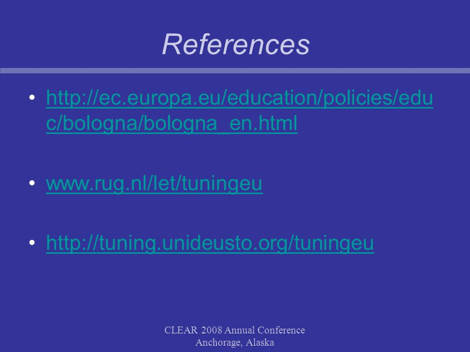 CLEAR 2008 Annual Conference Anchorage, Alaska References   c/bologna/bologna_en.htmlhttp://ec.europa.eu/education/policies/edu c/bologna/bologna_en.html