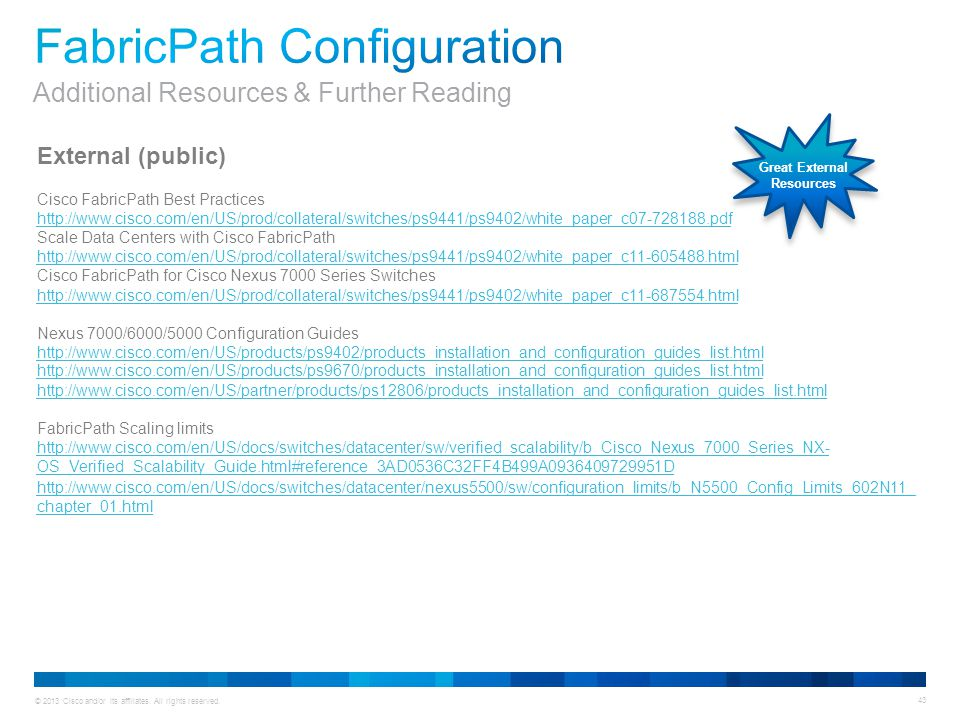 © 2013 Cisco and/or its affiliates. All rights reserved. 43 External (public) Cisco FabricPath Best Practices http://www.cisco.com/en/US/prod/collater