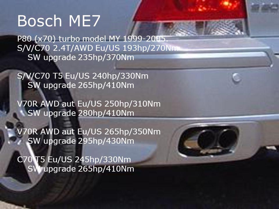 Bosch ME7 P80 (x70) turbo model MY 1999-2005. S/V/C70 2.4T/AWD Eu/US 193hp/270Nm SW upgrade 235hp/370Nm S/V/C70 T5 Eu/US 240hp/330Nm SW upgrade 265hp/