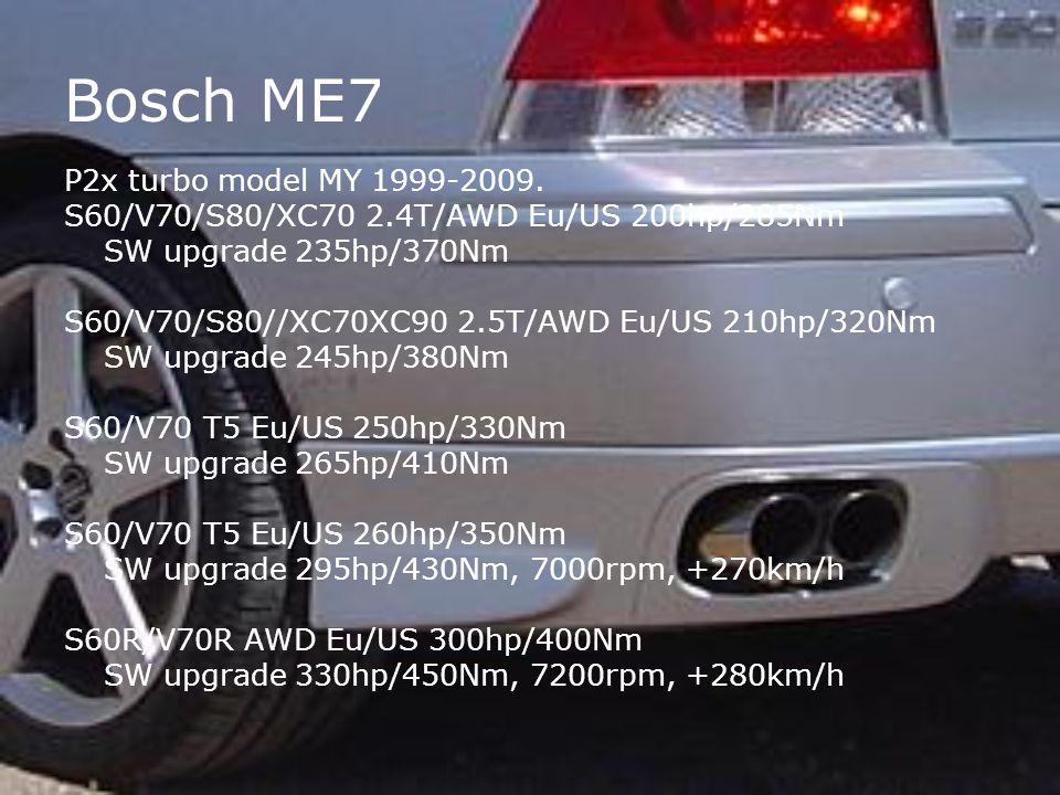 Bosch ME7 P2x turbo model MY 1999-2009. S60/V70/S80/XC70 2.4T/AWD Eu/US 200hp/285Nm SW upgrade 235hp/370Nm S60/V70/S80//XC70XC90 2.5T/AWD Eu/US 210hp/