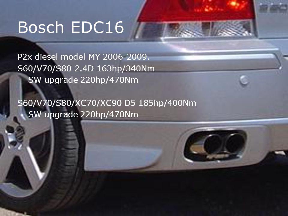 Bosch EDC16 P2x diesel model MY 2006-2009. S60/V70/S80 2.4D 163hp/340Nm SW upgrade 220hp/470Nm S60/V70/S80/XC70/XC90 D5 185hp/400Nm SW upgrade 220hp/4