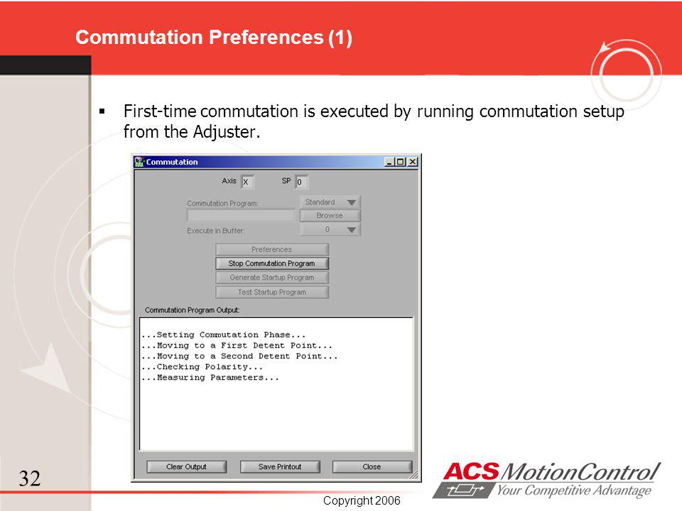 32 Copyright 2006 Commutation Preferences (1) First-time commutation is executed by running commutation setup from the Adjuster.