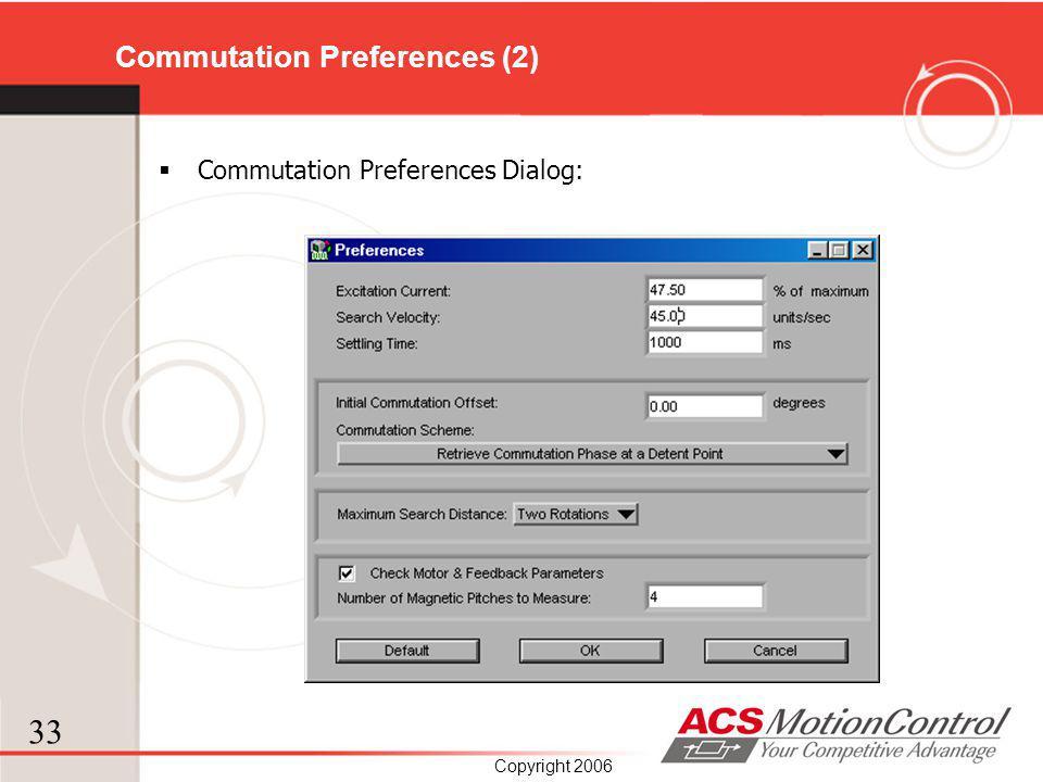 33 Copyright 2006 Commutation Preferences (2) Commutation Preferences Dialog: