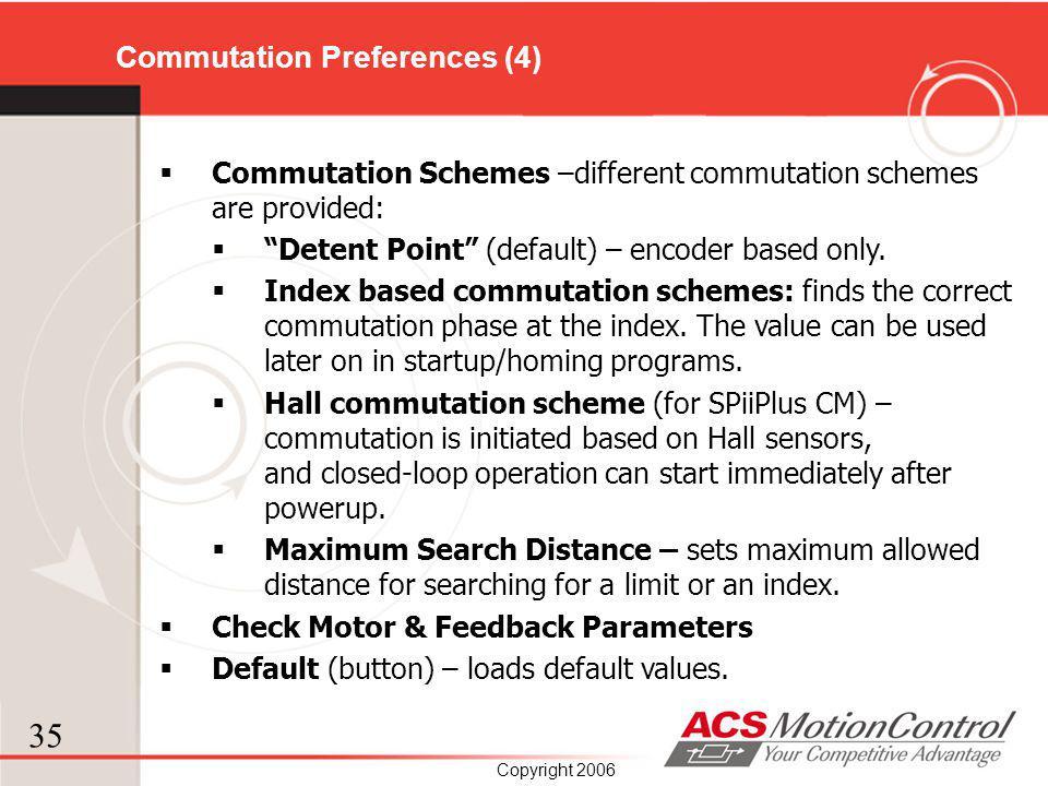 35 Copyright 2006 Commutation Preferences (4) Commutation Schemes –different commutation schemes are provided: Detent Point (default) – encoder based