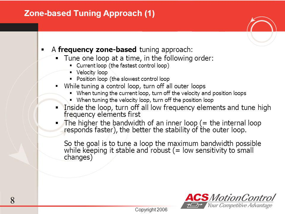 8 Copyright 2006 Zone-based Tuning Approach (1) A frequency zone-based tuning approach: Tune one loop at a time, in the following order: Current loop