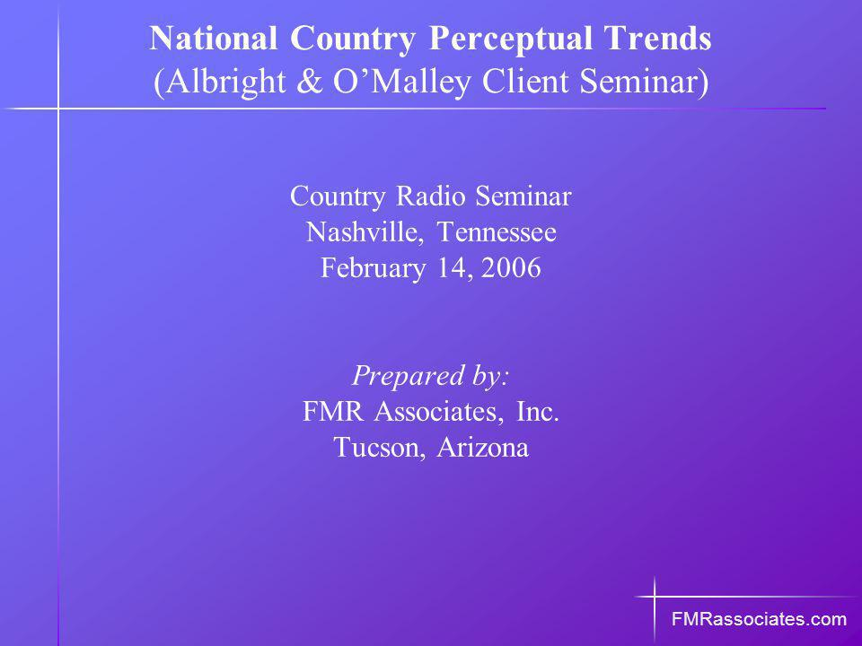 Country Radio Seminar Nashville, Tennessee February 14, 2006 Prepared by: FMR Associates, Inc.