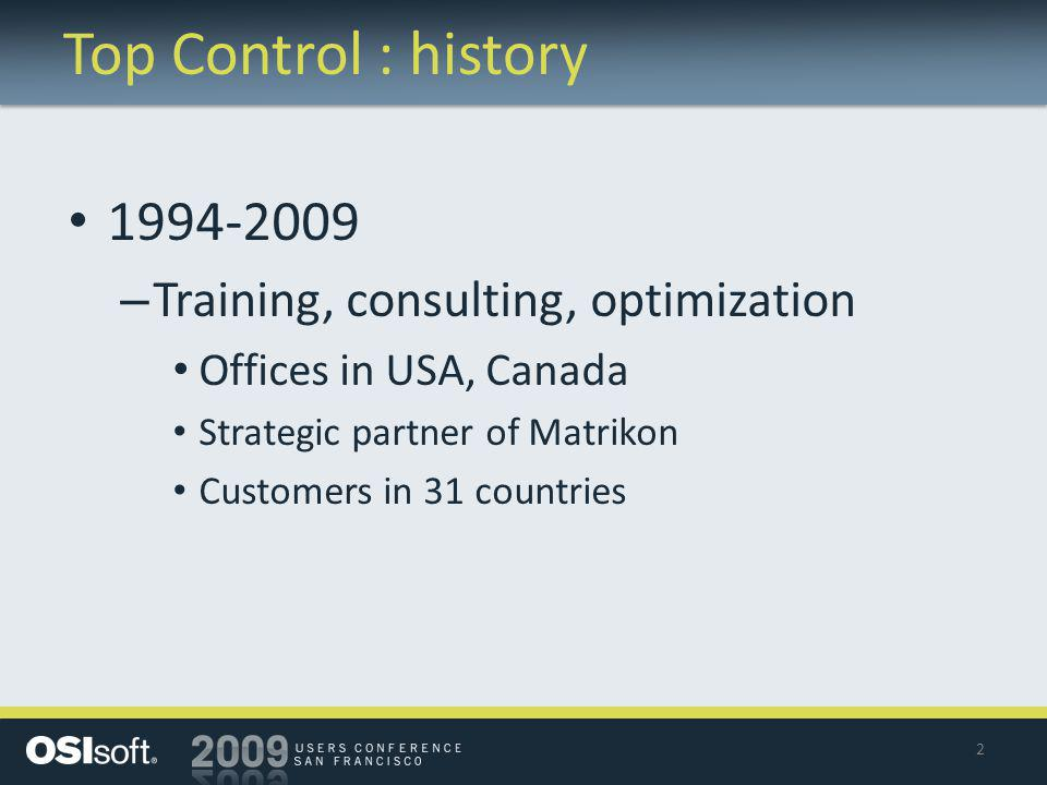 Top Control : history 1994-2009 – Training, consulting, optimization Offices in USA, Canada Strategic partner of Matrikon Customers in 31 countries 2