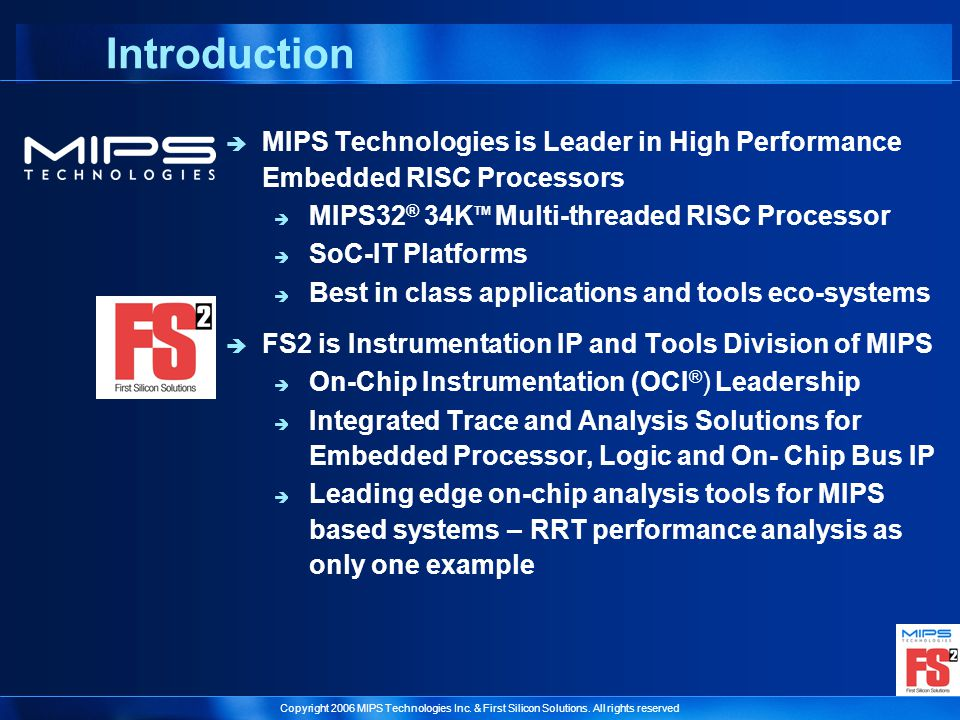 Copyright 2006 MIPS Technologies Inc.& First Silicon Solutions.