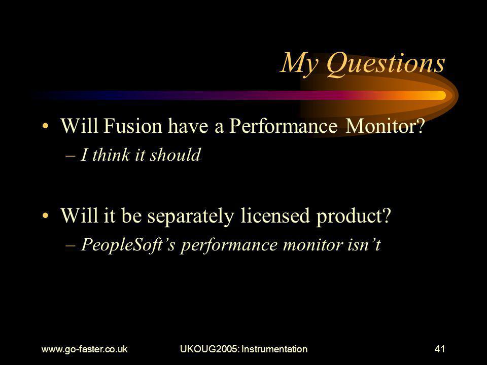 www.go-faster.co.ukUKOUG2005: Instrumentation41 My Questions Will Fusion have a Performance Monitor.