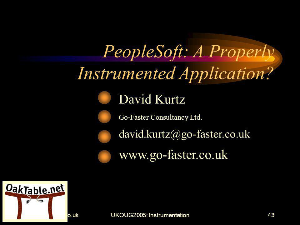 www.go-faster.co.ukUKOUG2005: Instrumentation43 PeopleSoft: A Properly Instrumented Application.