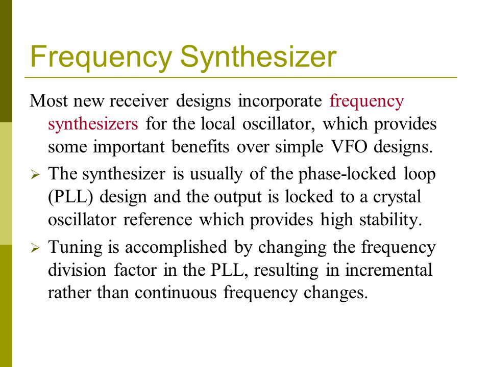 Frequency Synthesizer Most new receiver designs incorporate frequency synthesizers for the local oscillator, which provides some important benefits ov