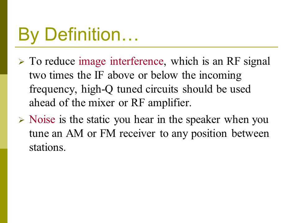 By Definition… To reduce image interference, which is an RF signal two times the IF above or below the incoming frequency, high-Q tuned circuits shoul