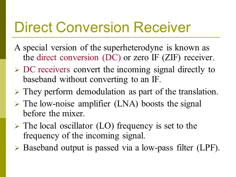Direct Conversion Receiver A special version of the superheterodyne is known as the direct conversion (DC) or zero IF (ZIF) receiver. DC receivers con
