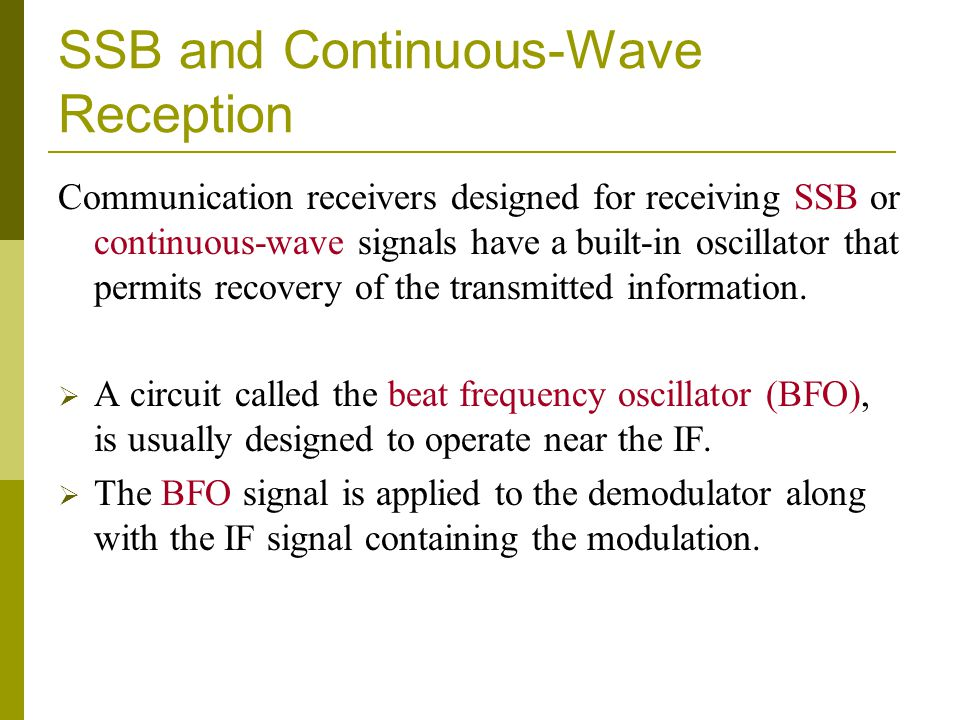 SSB and Continuous-Wave Reception Communication receivers designed for receiving SSB or continuous-wave signals have a built-in oscillator that permit