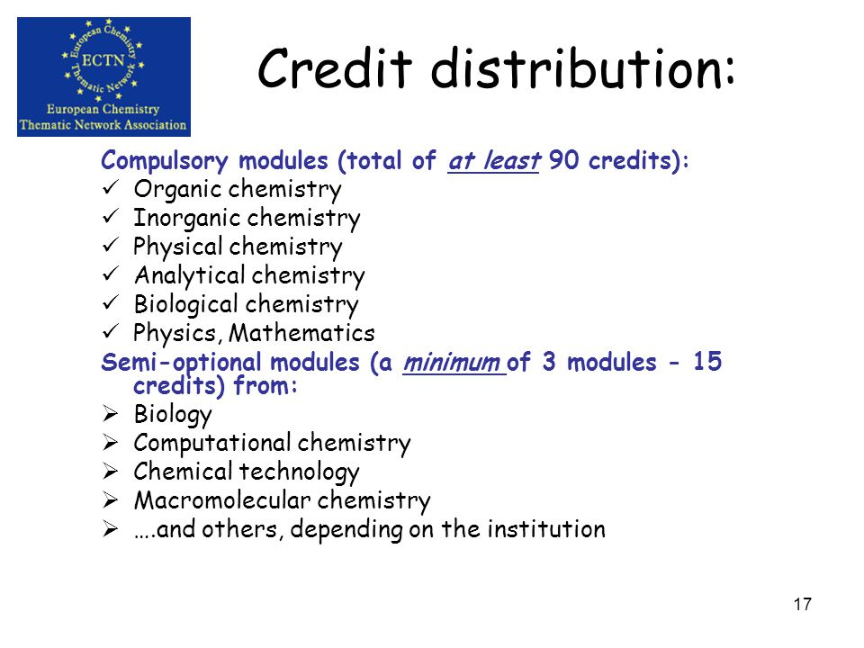 16 Credit distribution: At least 150 of the 180 credits should deal with chemistry, physics, biology or mathematics The course should include EITHER a