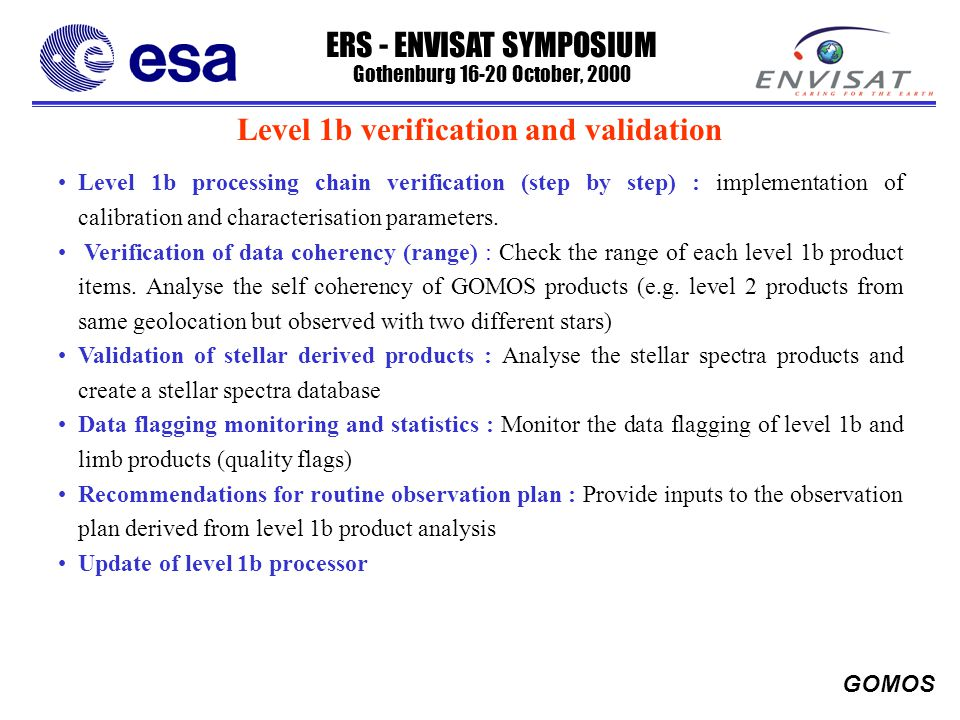 ERS - ENVISAT SYMPOSIUM Gothenburg 16-20 October, 2000 GOMOS Level 1b verification and validation Level 1b processing chain verification (step by step) : implementation of calibration and characterisation parameters.
