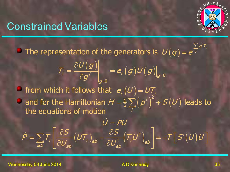 33 Wednesday, 04 June 2014A D Kennedy from which it follows that The representation of the generators is and for the Hamiltonian leads to the equations of motion Constrained Variables