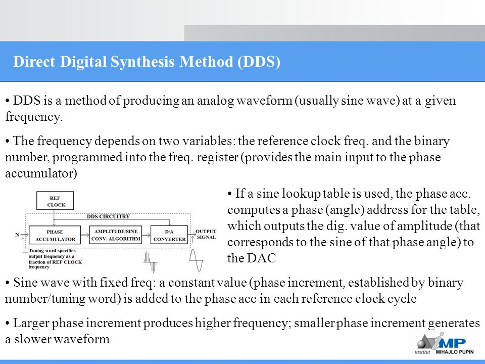 Direct Digital Synthesis Method (DDS) DDS is a method of producing an analog waveform (usually sine wave) at a given frequency.