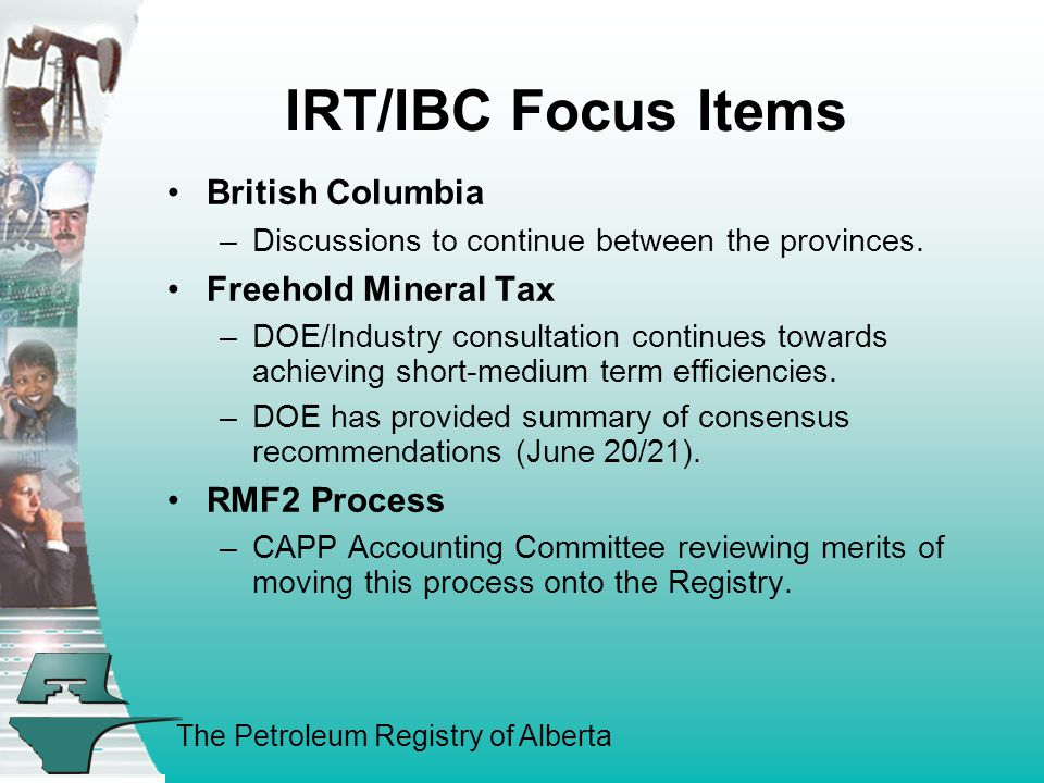 The Petroleum Registry of Alberta IRT/IBC Focus Items British Columbia –Discussions to continue between the provinces.