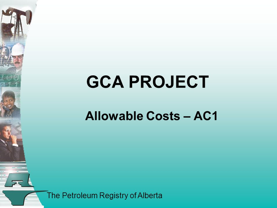 The Petroleum Registry of Alberta GCA PROJECT Allowable Costs – AC1