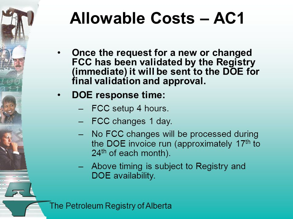 The Petroleum Registry of Alberta Allowable Costs – AC1 Once the request for a new or changed FCC has been validated by the Registry (immediate) it will be sent to the DOE for final validation and approval.