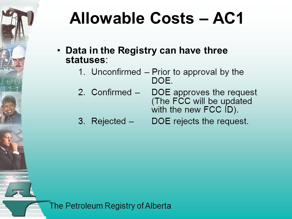 The Petroleum Registry of Alberta Allowable Costs – AC1 Data in the Registry can have three statuses: 1.Unconfirmed – Prior to approval by the DOE.