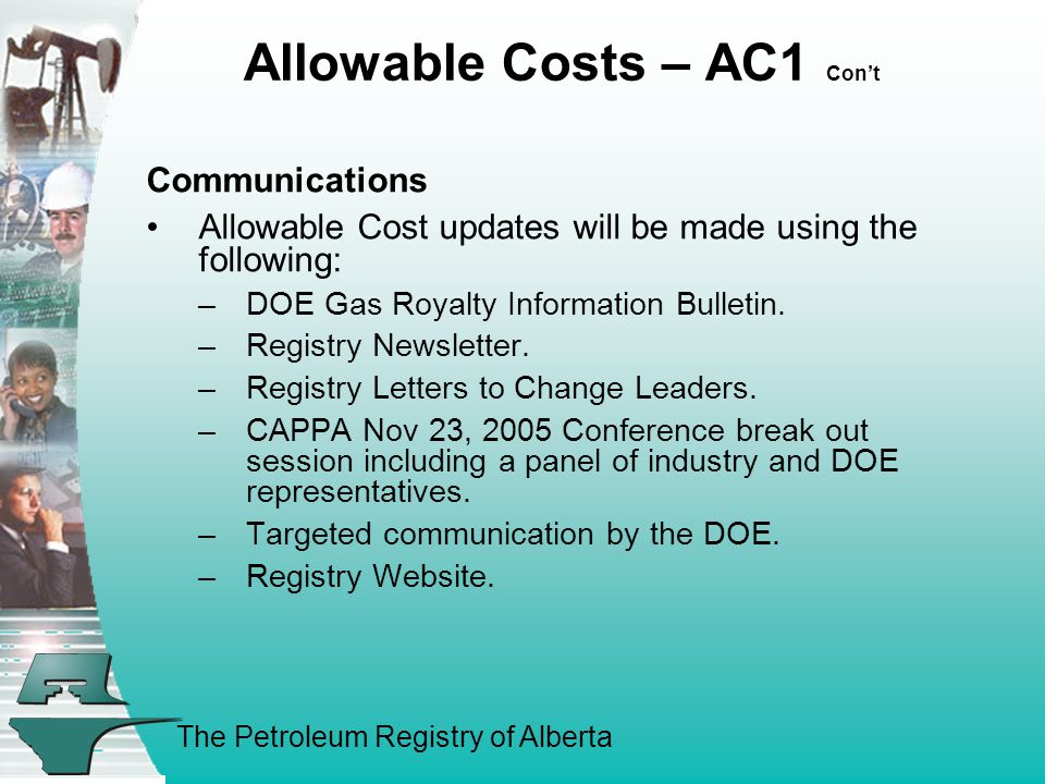 The Petroleum Registry of Alberta Allowable Costs – AC1 Cont Communications Allowable Cost updates will be made using the following: –DOE Gas Royalty Information Bulletin.