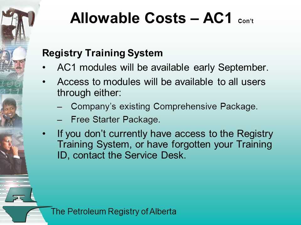 The Petroleum Registry of Alberta Allowable Costs – AC1 Cont Registry Training System AC1 modules will be available early September.