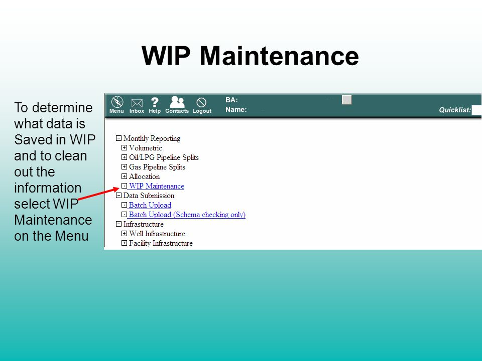 To determine what data is Saved in WIP and to clean out the information select WIP Maintenance on the Menu WIP Maintenance