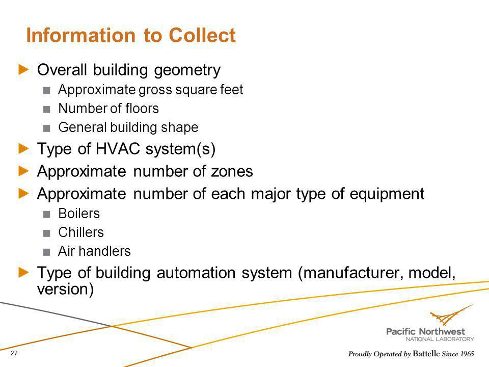 Information to Collect Overall building geometry Approximate gross square feet Number of floors General building shape Type of HVAC system(s) Approxim