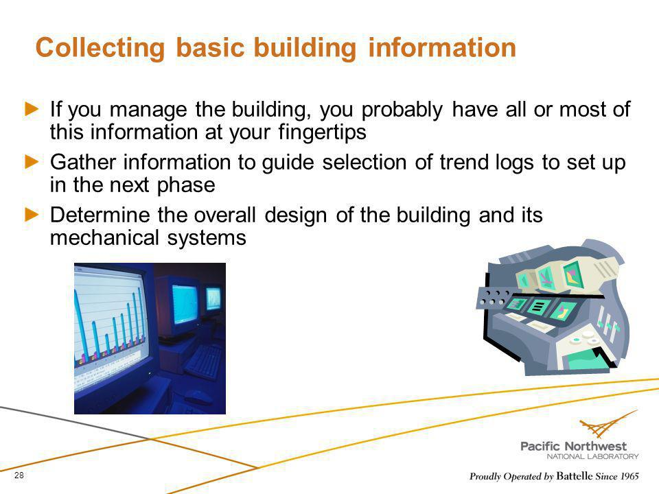Collecting basic building information If you manage the building, you probably have all or most of this information at your fingertips Gather informat