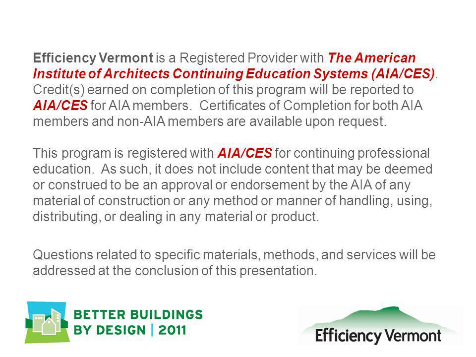 Efficiency Vermont is a Registered Provider with The American Institute of Architects Continuing Education Systems (AIA/CES). Credit(s) earned on comp