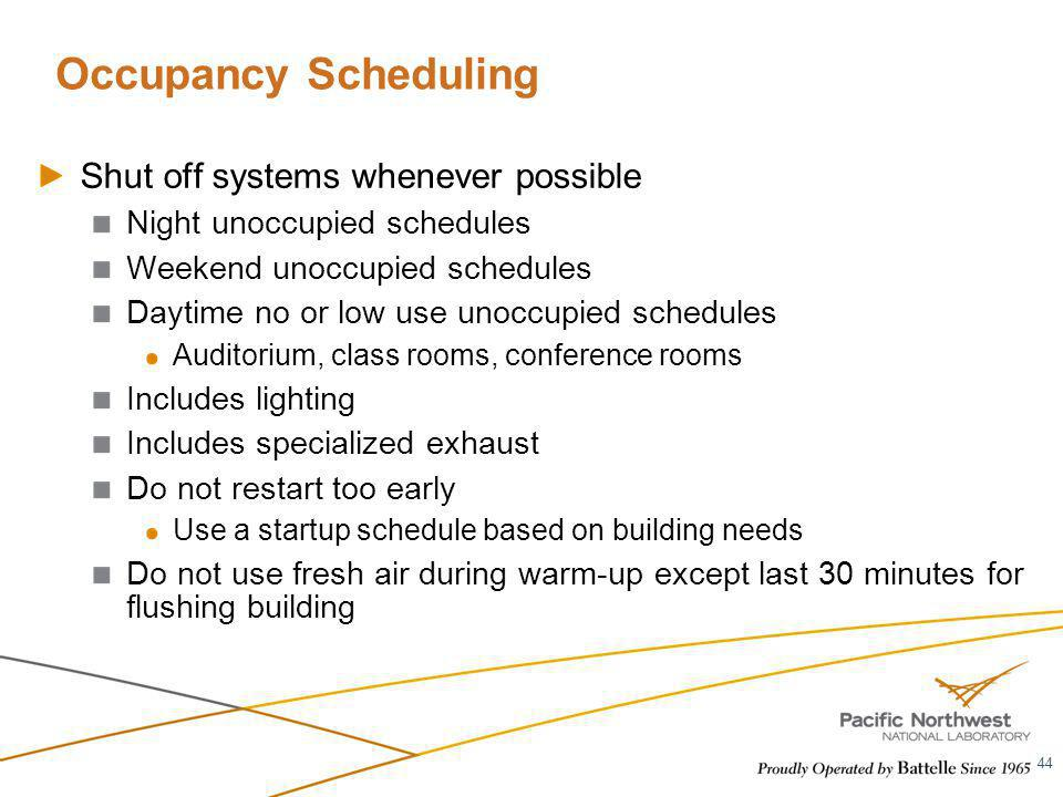 Occupancy Scheduling Shut off systems whenever possible Night unoccupied schedules Weekend unoccupied schedules Daytime no or low use unoccupied sched