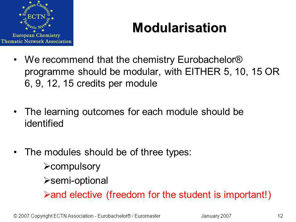 January 2007© 2007 Copyright ECTN Association - Eurobachelor® / Euromaster11 Compulsory modules (total of at least 90 credits): Organic chemistry Inor
