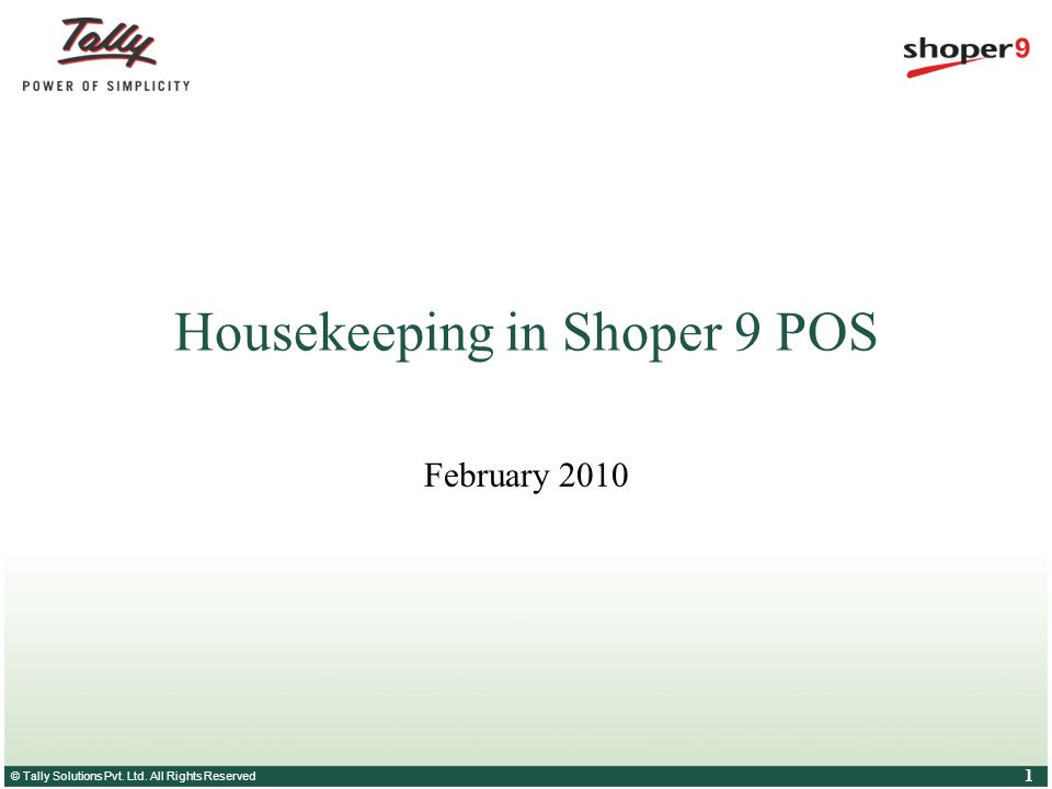 © Tally Solutions Pvt. Ltd. All Rights Reserved 1 Housekeeping in Shoper 9 POS February 2010