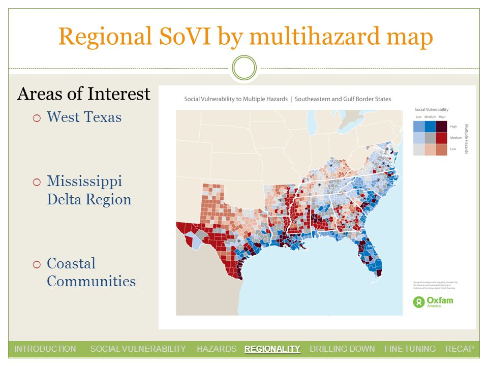Regional SoVI by multihazard map Areas of Interest West Texas Mississippi Delta Region Coastal Communities REGIONALITY INTRODUCTION SOCIAL VULNERABILITY HAZARDS REGIONALITY DRILLING DOWN FINE TUNING RECAP