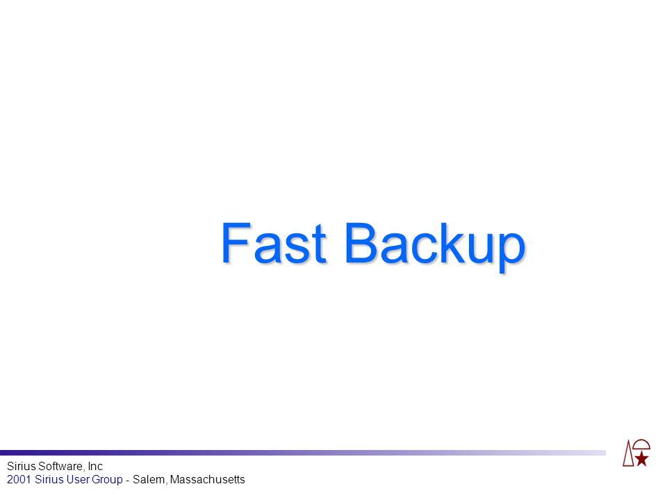 Sirius Software, Inc 2001 Sirius User Group - Salem, Massachusetts Fast Backup