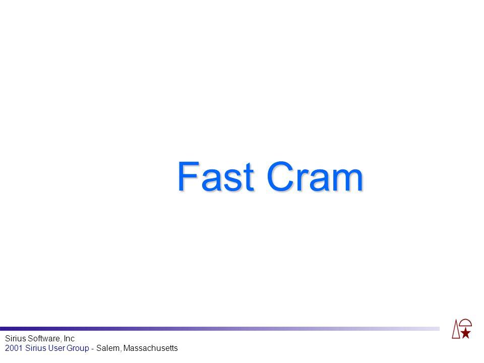 Sirius Software, Inc 2001 Sirius User Group - Salem, Massachusetts Fast Cram