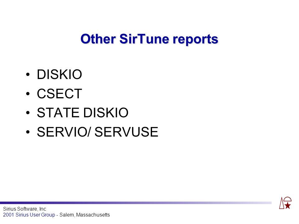 Sirius Software, Inc 2001 Sirius User Group - Salem, Massachusetts Other SirTune reports DISKIO CSECT STATE DISKIO SERVIO/ SERVUSE