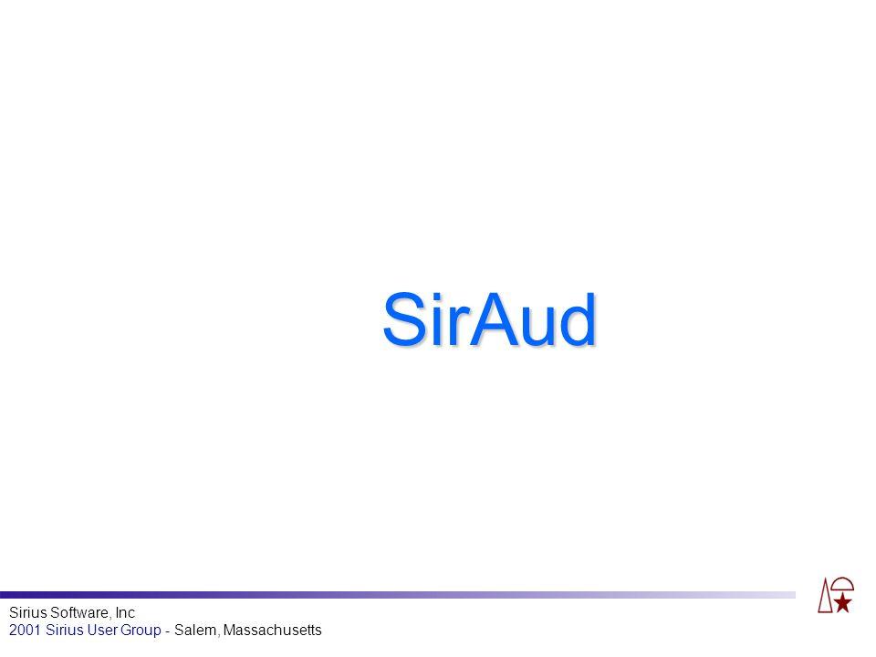 Sirius Software, Inc 2001 Sirius User Group - Salem, Massachusetts SirAud