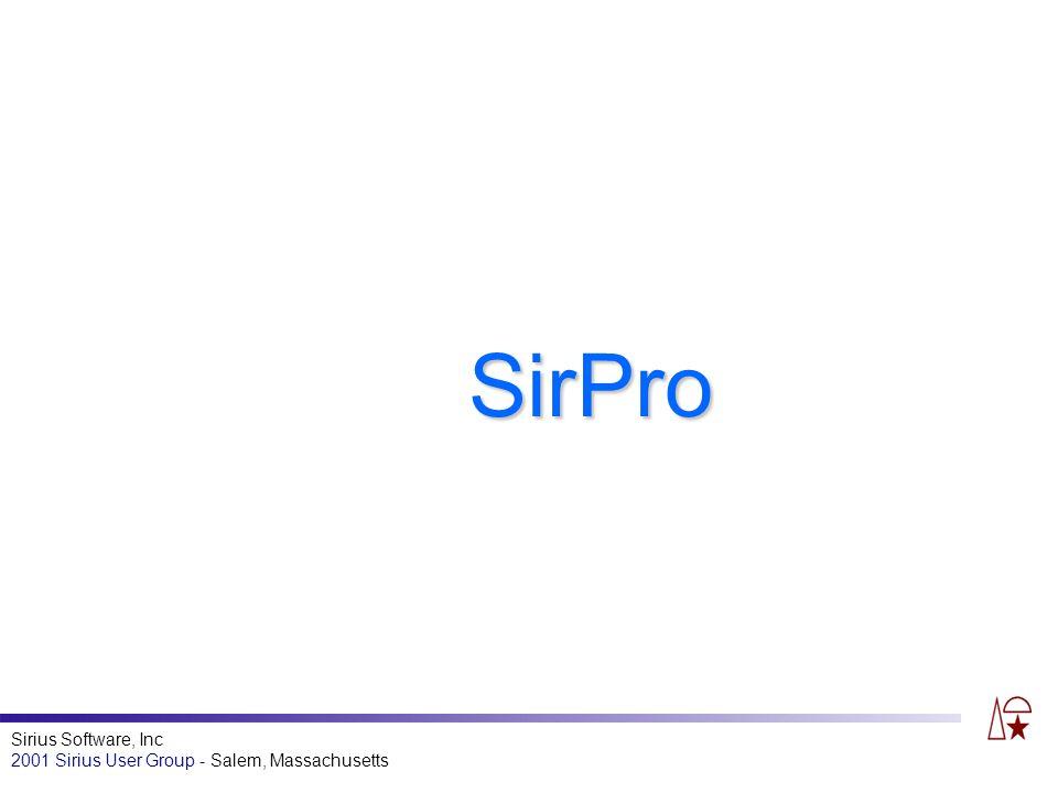 Sirius Software, Inc 2001 Sirius User Group - Salem, Massachusetts SirPro