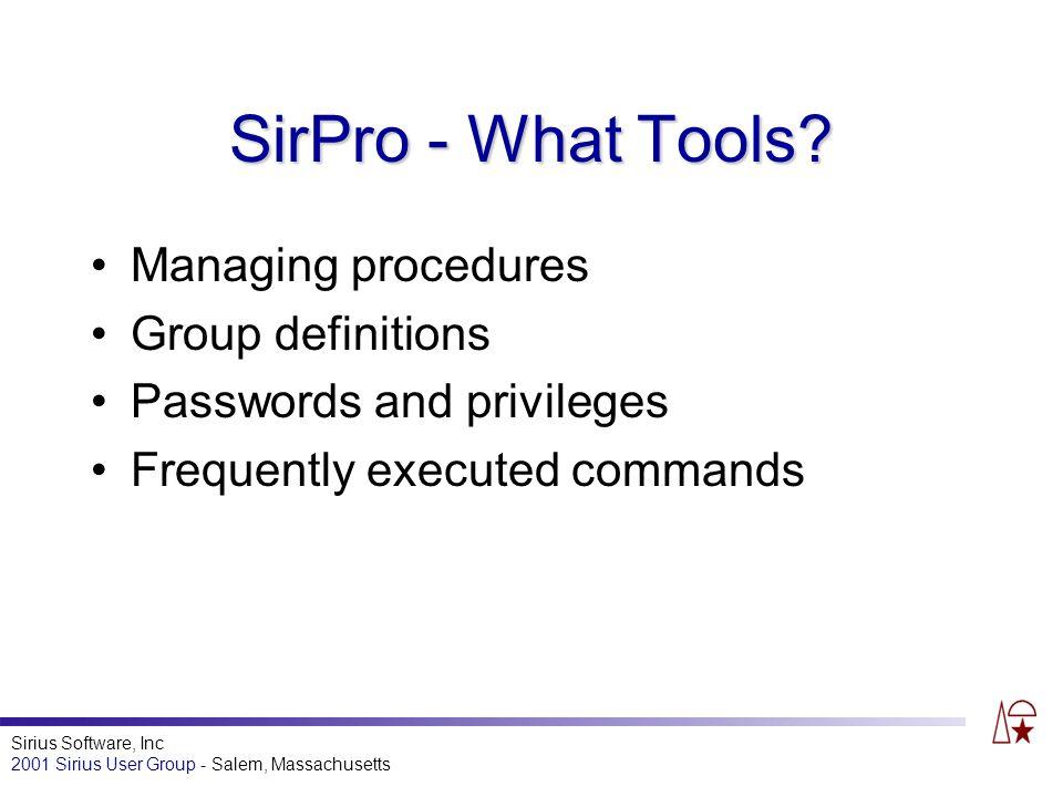 Sirius Software, Inc 2001 Sirius User Group - Salem, Massachusetts SirPro - What Tools.