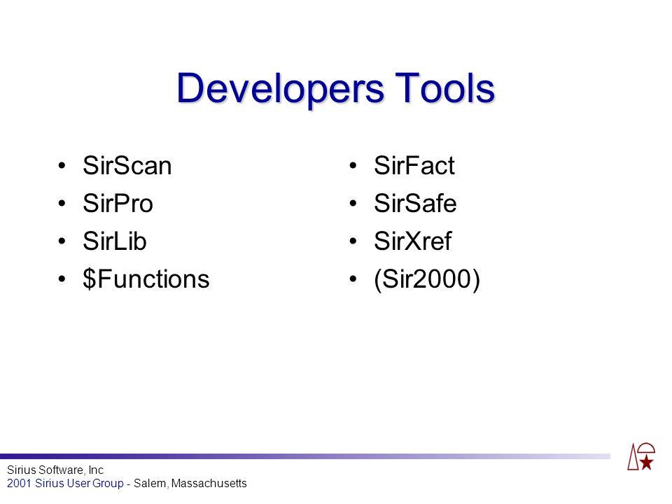 Sirius Software, Inc 2001 Sirius User Group - Salem, Massachusetts Developers Tools SirScan SirPro SirLib $Functions SirFact SirSafe SirXref (Sir2000)