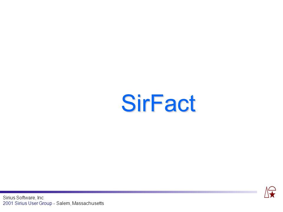 Sirius Software, Inc 2001 Sirius User Group - Salem, Massachusetts SirFact