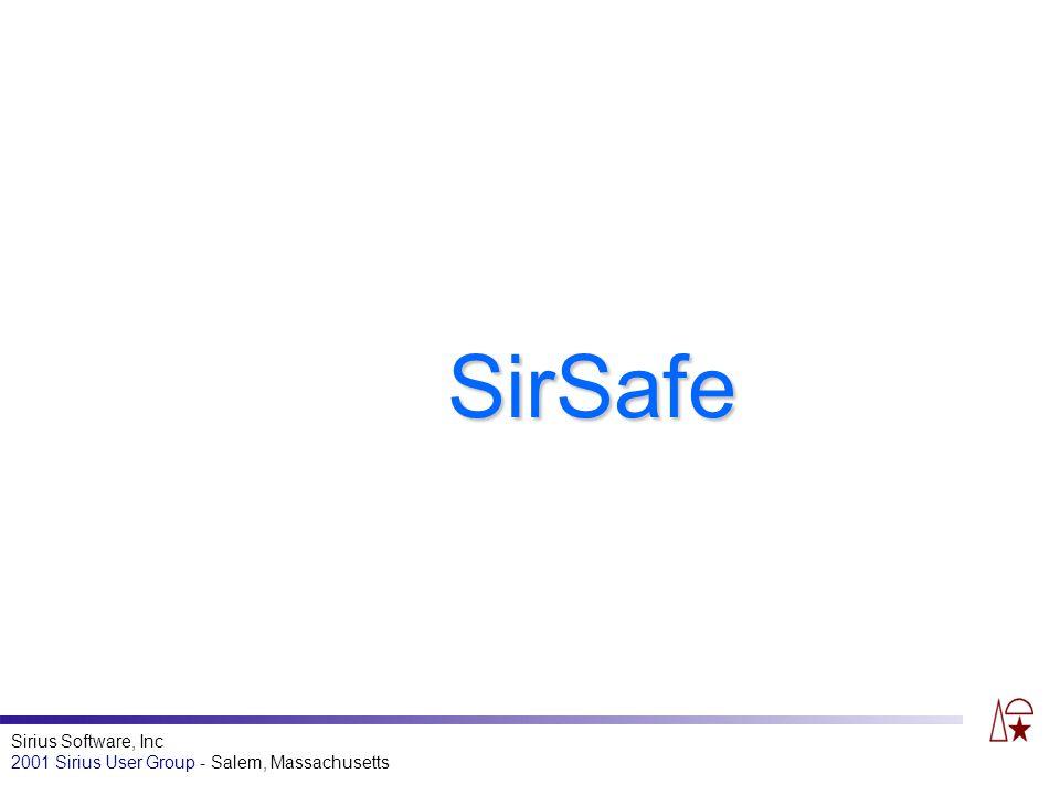 Sirius Software, Inc 2001 Sirius User Group - Salem, Massachusetts SirSafe