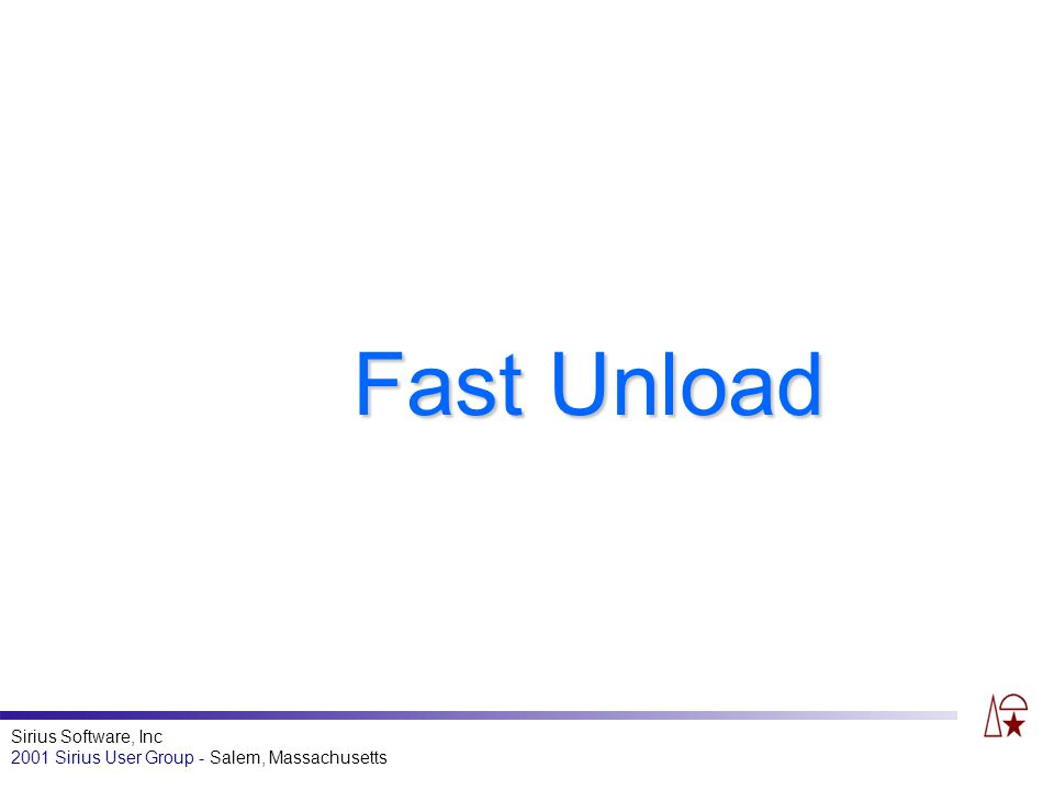 Sirius Software, Inc 2001 Sirius User Group - Salem, Massachusetts Fast Unload