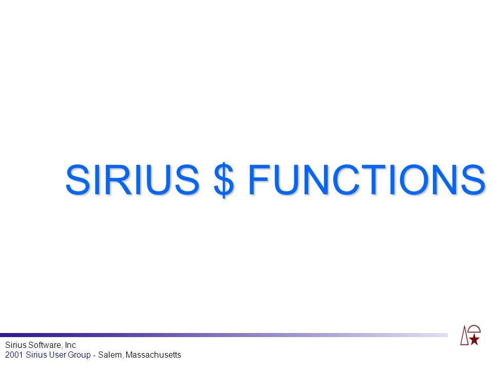 Sirius Software, Inc 2001 Sirius User Group - Salem, Massachusetts SIRIUS $ FUNCTIONS